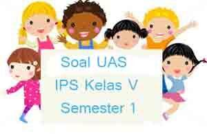 Soal UKK / UAS IPS Kelas 5 Semester 2 Terbaru Tahun 2018