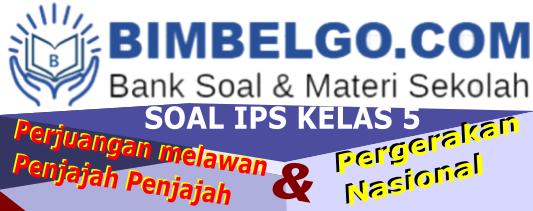 SOAL IPS KELAS 5 SD Perjuangan Melawan Penjajah Dan Pergerakan Nasional Bagian 2
