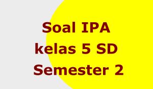 Soal IPA kelas 5 SDSemester 2