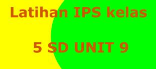 Latihan IPS kelas 5 SD UNIT 9