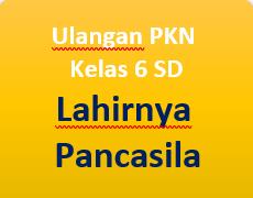 Latihan Soal PKN Lahirnya Pancasila kelas 6 SD
